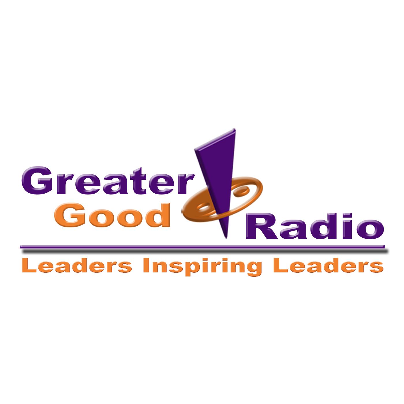 Greater Good Radio - Leaders Inspiring Leaders